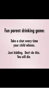 Meme Drinking Game - fun parent drinking game take a shot every time your child whines