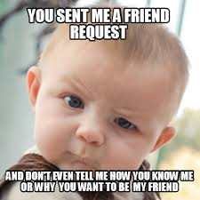 You Don T Know Me Meme - meme creator you sent me a friend request and don t even tell me