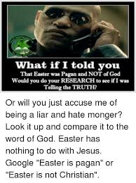 Pagan Easter Meme - what if i told you that easter was pagan and notof god would you