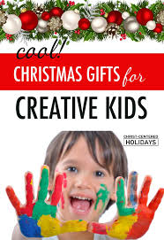 best christmas gifts for kids that encourage creativity christ