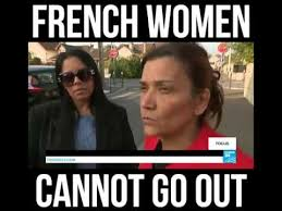 French Meme - french women cannot go out france24 youtube
