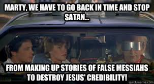 We Have To Go Back Meme - marty we have to go back in time and stop satan from making up