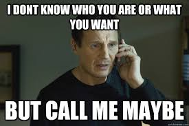 Call Me Maybe Meme - i dont know who you are or what you want but call me maybe taken