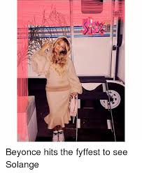 Solange Memes - beyonce hits the fyffest to see solange beyonce meme on me me