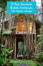 10 best airbnb treehouses in hawaii treehouses hawaii and