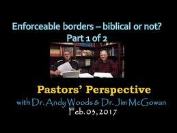 2017 02 03 enforceable borders biblical or not part 1 of 2
