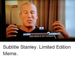 Stanley Meme - 112 and people get somad 016 subtitle stanley limited edition meme