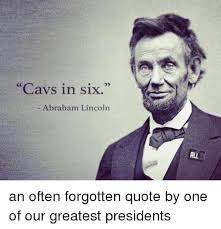 Abraham Lincoln Meme - cavs in six abraham lincoln rll an often forgotten quote by one of