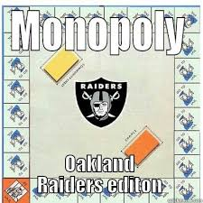 Oakland Raiders Memes - how oakland raider fans pay monopoly quickmeme