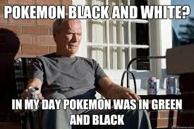 Green Man Meme - pokemon black and white in my day pokemon was in green and black