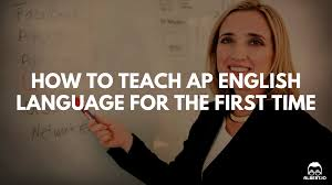 how to teach ap english language for the first time advice for