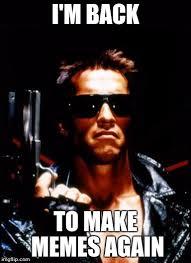 Arnold Schwarzenegger Memes - terminator arnold schwarzenegger meme generator imgflip