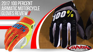 100 motocross gloves 2017 100 percent airmatic motorcycle gloves review youtube