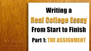 how to write a college level paper writing a real college essay part 1 the assignment youtube