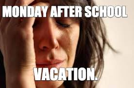 Monday School Meme - meme creator monday after school vacation meme generator at