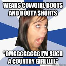 Cowgirl Memes - wears cowgirl boots and booty shorts omgggggggg i m such a