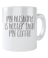 this u0027hotter than my coffee u0027 mug by everyday mug is perfect