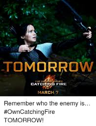 tomorrow the humnger games catching fire march 7 remember who the
