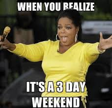 3 Day Weekend Meme - when you realize it s a 3 day weekend steemit