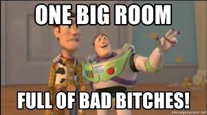 Bad Bitches Meme - one big room full of bad bitches x x everywhere meme generator