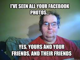 Facebook Friends Meme - creepy facebook stalker memes quickmeme