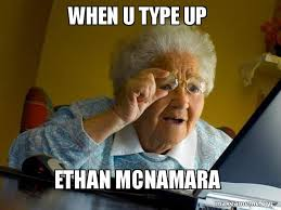How To Create A Meme - when u type up ethan mcnamara meme make a meme