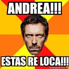 Meme Andrea - meme house andrea estas re loca 2289096