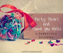 thank you favors party favors and thank you notes a parenting dilemma