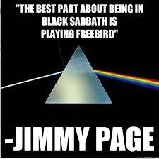Black Sabbath Memes - the best part about being in black sabbath is playing freebird