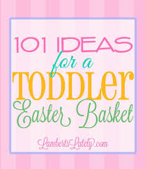 easter basket ideas for toddlers 101 ideas for a toddler easter basket lamberts lately