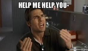 Help Me Help You Meme - help meme 28 images meme creator help me help you meme