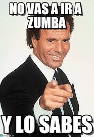 Zumba Meme - no vas a ir a zumba julio iglesias meme on memegen
