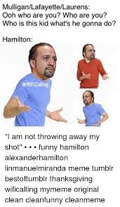 Thanksgiving Memes Tumblr - 25 best memes about funny hamilton funny hamilton memes