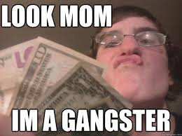 Lolololol Meme - look mom im a gangster lolololol quickmeme