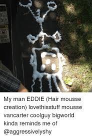 Creation Memes - isd 09 ve02 liaunsu 355 my man eddie hair mousse creation