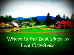 where is the best place to live off grid hubpages