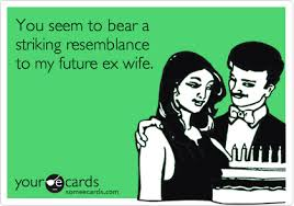 Ex Wife Meme - you seem to bear a striking resemblance to my future ex wife