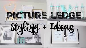 picture ledge styling ideas ivonne stacy youtube