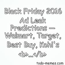 black friday 2016 target leak black friday 2016 ad leak predictions u2014 walmart target best buy k