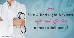 blue and red light therapy for acne blue and red light devices to treat acne are they safe and