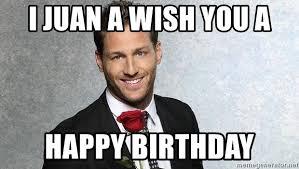 The Bachelor Memes - i juan a wish you a happy birthday juan pablo bachelor meme