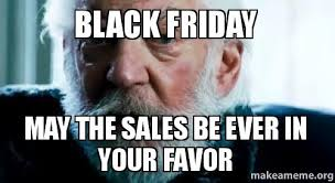 Meme Black Friday - black friday may the sales be ever in your favor hunger games