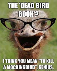 To Kill A Mockingbird Meme - the dead bird book i think you mean to kill a mockingbird