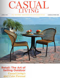 Casual Living Outdoor Furniture by See Our April 2016 Digital Edition Casual Living