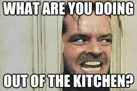What Are Memes - what are you doing out of the kitchen heres johnny quickmeme