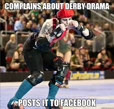 Roller Derby Meme - complains about derby drama posts it to facebook roller derby