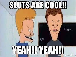Sluts Memes - sluts are cool yeah yeah beavis and butthead meme generator