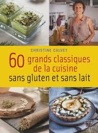 livre de cuisine sans gluten 60 grands classiques de la cuisine sans gluten et sans lait