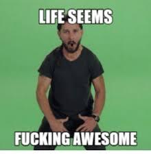 Fucking Awesome Meme - life seems fucking awesome poo fucking meme on me me