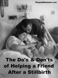 the do s don ts of helping a after a stillbirth plus a